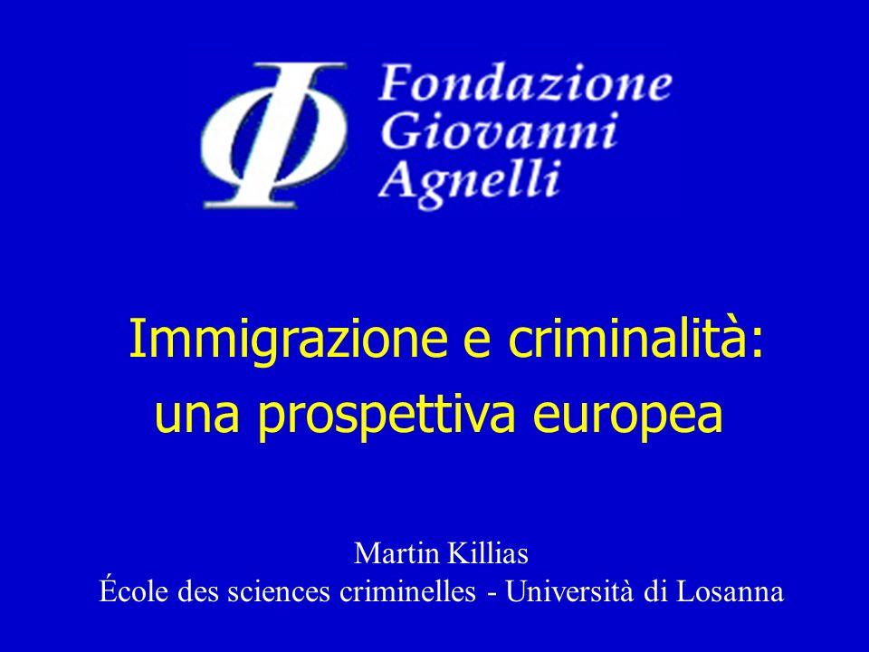 Immigrazione e criminalità: una prospettiva europea Martin Killias École des sciences criminelles - Università di Losanna