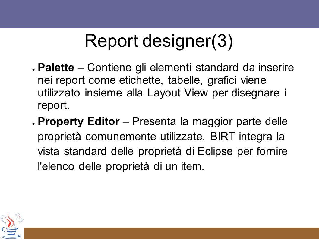 Palette – Contiene gli elementi standard da inserire nei report come etichette, tabelle, grafici viene utilizzato insieme alla Layout View per disegnare i report.