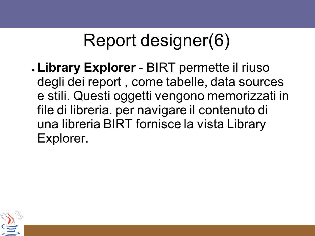 Library Explorer - BIRT permette il riuso degli dei report, come tabelle, data sources e stili.