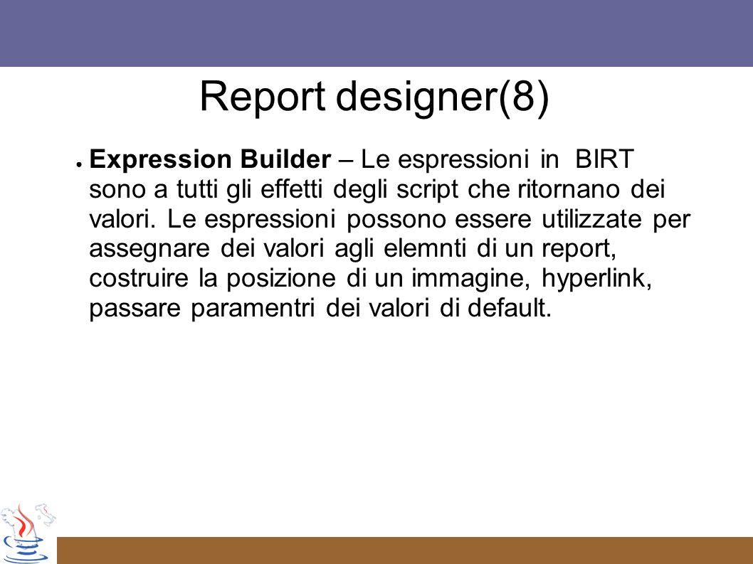 Expression Builder – Le espressioni in BIRT sono a tutti gli effetti degli script che ritornano dei valori.