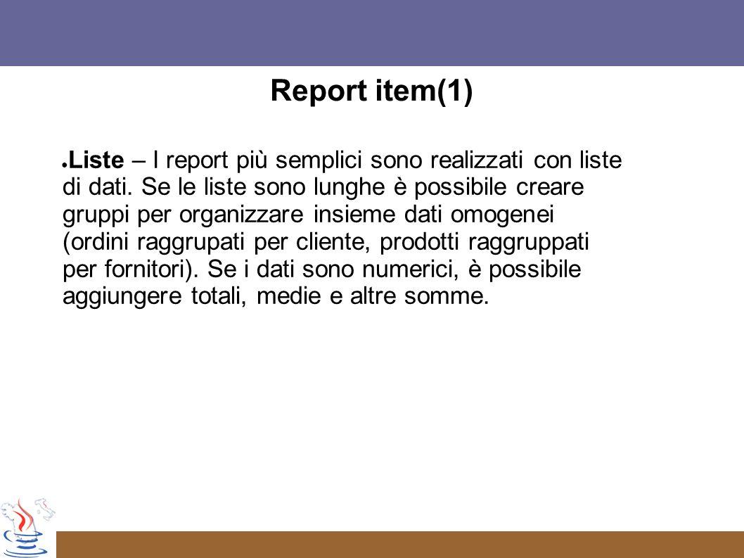 Report item(1) Liste – I report più semplici sono realizzati con liste di dati.