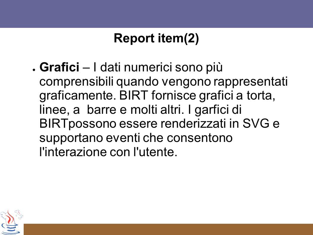Report item(2) Grafici – I dati numerici sono più comprensibili quando vengono rappresentati graficamente.