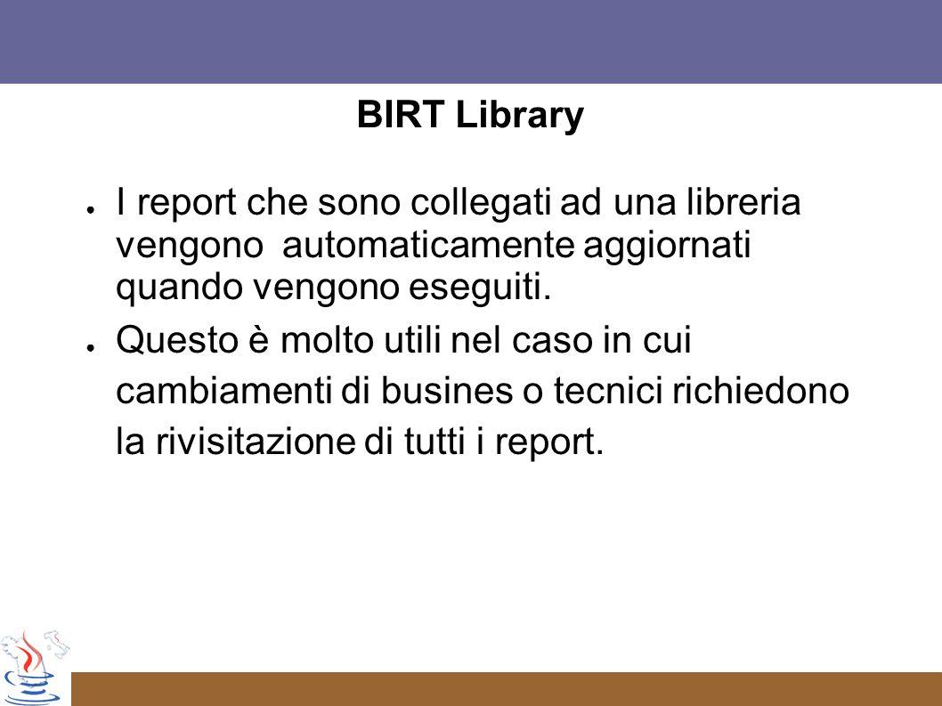 BIRT Library I report che sono collegati ad una libreria vengono automaticamente aggiornati quando vengono eseguiti.
