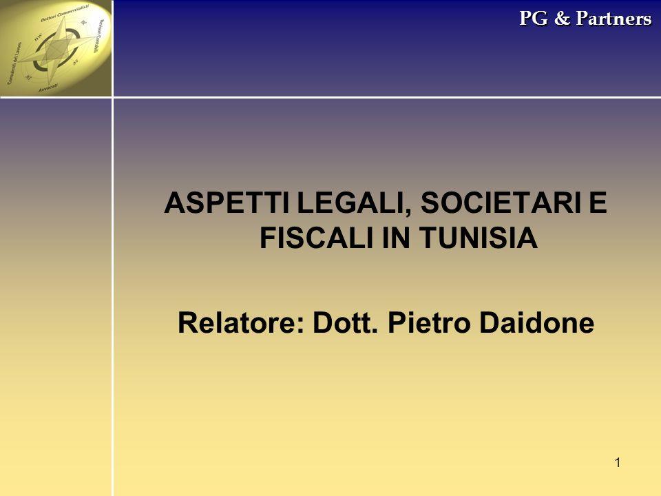 1 PG & Partners ASPETTI LEGALI, SOCIETARI E FISCALI IN TUNISIA Relatore: Dott. Pietro Daidone