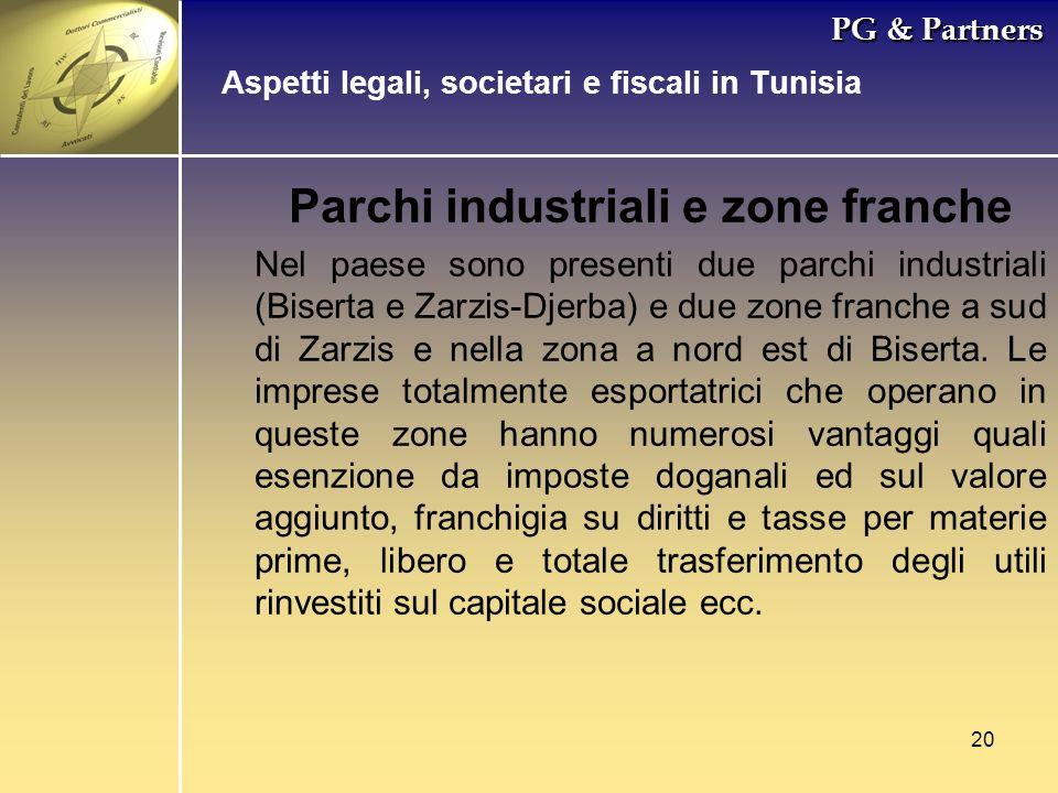 20 PG & Partners Parchi industriali e zone franche Nel paese sono presenti due parchi industriali (Biserta e Zarzis-Djerba) e due zone franche a sud d