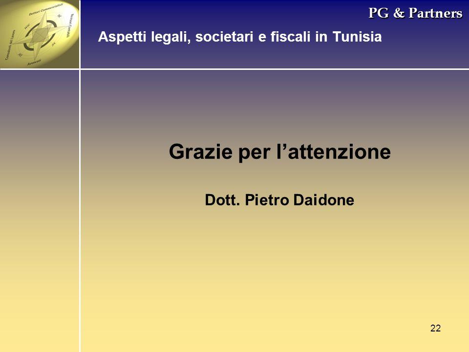 22 PG & Partners Grazie per lattenzione Dott. Pietro Daidone Aspetti legali, societari e fiscali in Tunisia