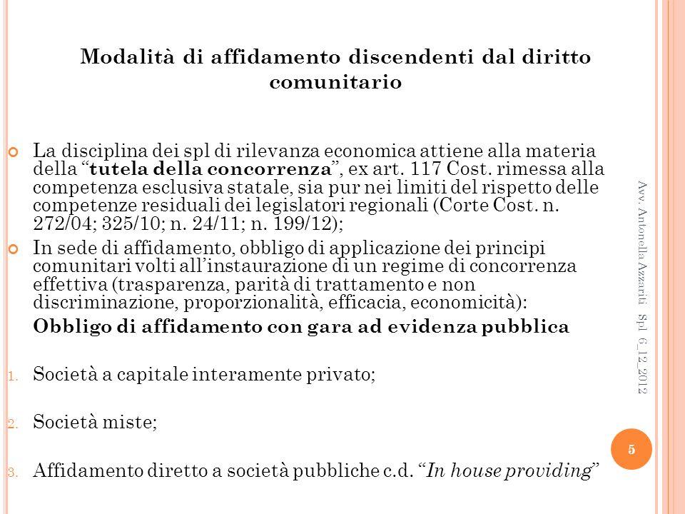 Modalità di affidamento discendenti dal diritto comunitario La disciplina dei spl di rilevanza economica attiene alla materia della tutela della concorrenza, ex art.