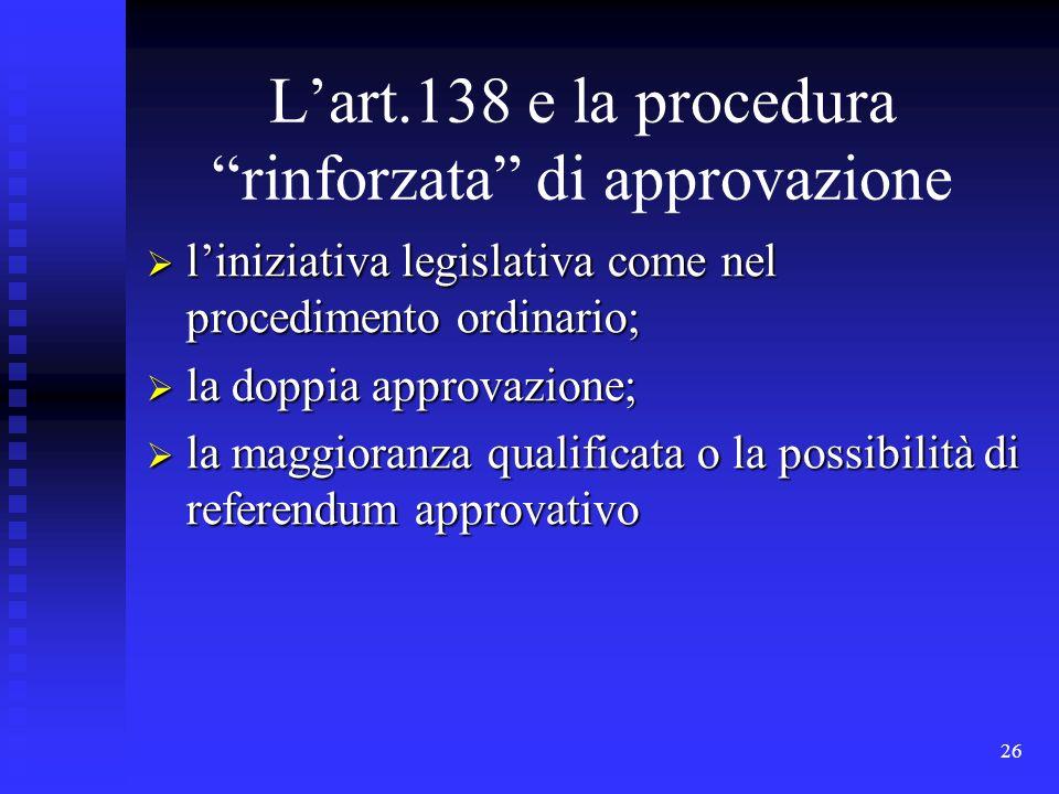 26 Lart.138 e la procedura rinforzata di approvazione liniziativa legislativa come nel procedimento ordinario; liniziativa legislativa come nel proced
