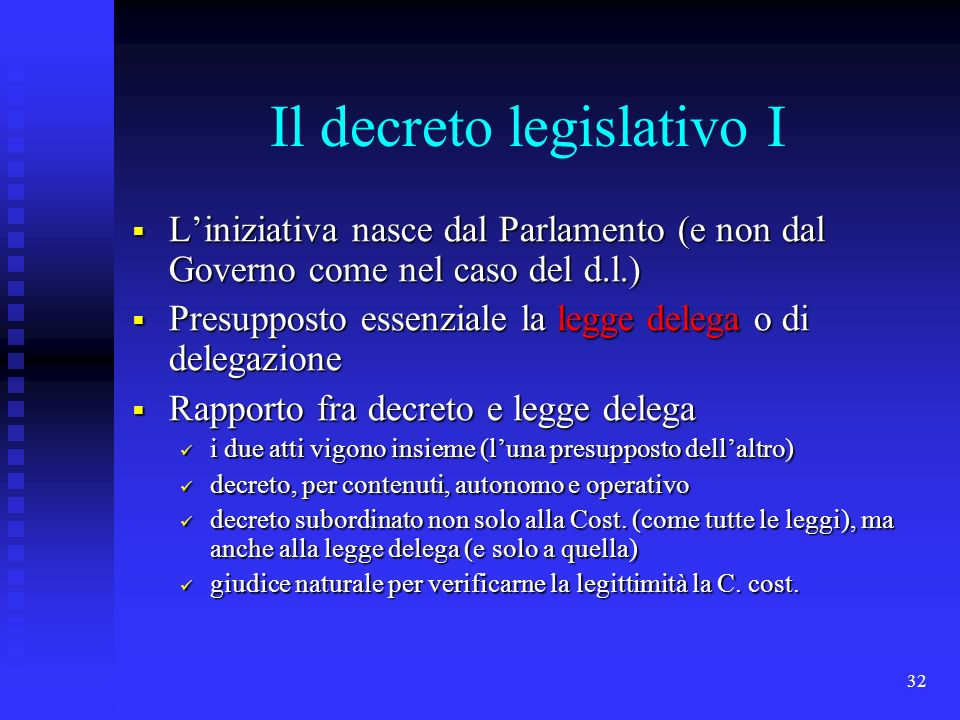 32 Il decreto legislativo I Liniziativa nasce dal Parlamento (e non dal Governo come nel caso del d.l.) Liniziativa nasce dal Parlamento (e non dal Go