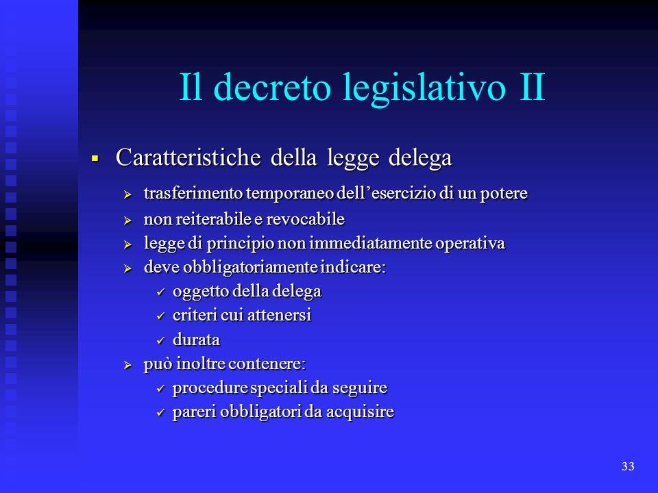 33 Il decreto legislativo II Caratteristiche della legge delega Caratteristiche della legge delega trasferimento temporaneo dellesercizio di un potere