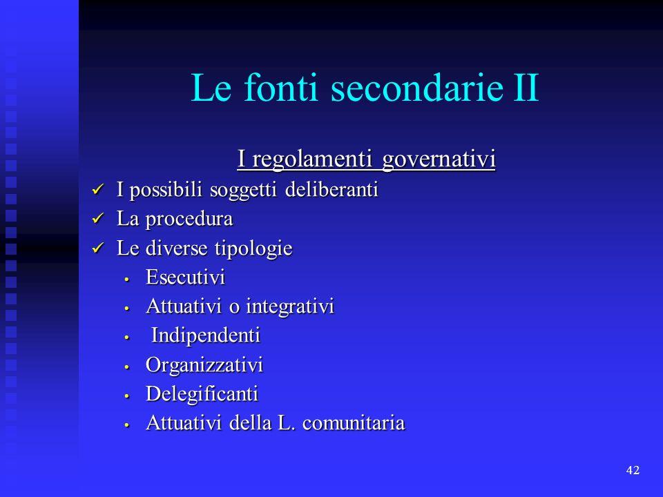 42 Le fonti secondarie II I regolamenti governativi I possibili soggetti deliberanti I possibili soggetti deliberanti La procedura La procedura Le div