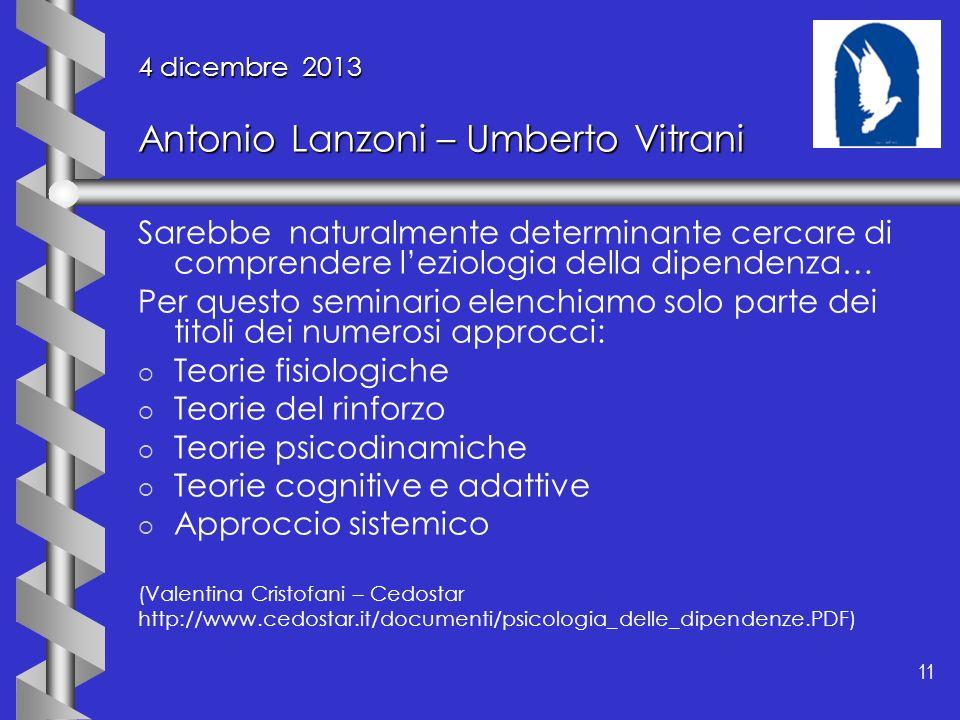 11 4 dicembre 2013 Antonio Lanzoni – Umberto Vitrani Sarebbe naturalmente determinante cercare di comprendere leziologia della dipendenza… Per questo