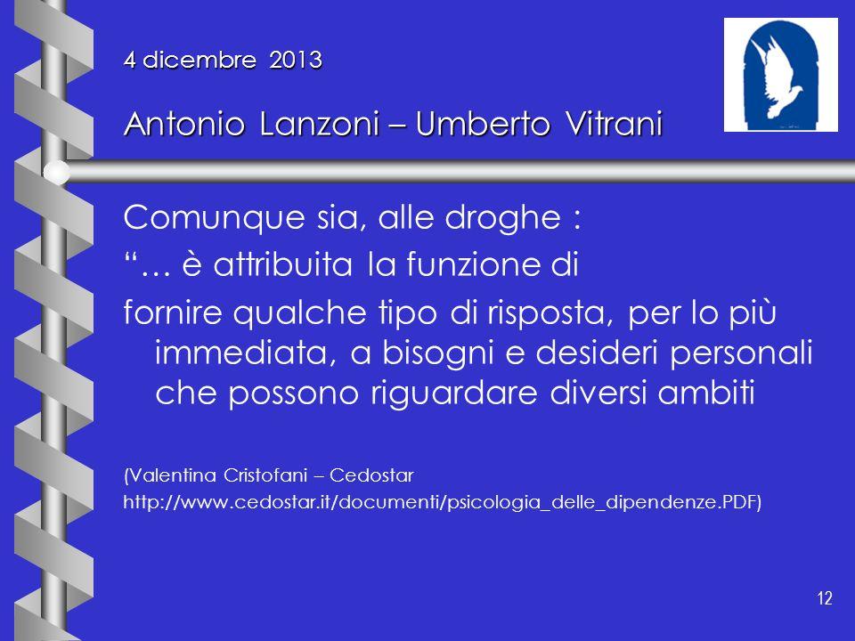 12 4 dicembre 2013 Antonio Lanzoni – Umberto Vitrani Comunque sia, alle droghe : … è attribuita la funzione di fornire qualche tipo di risposta, per l