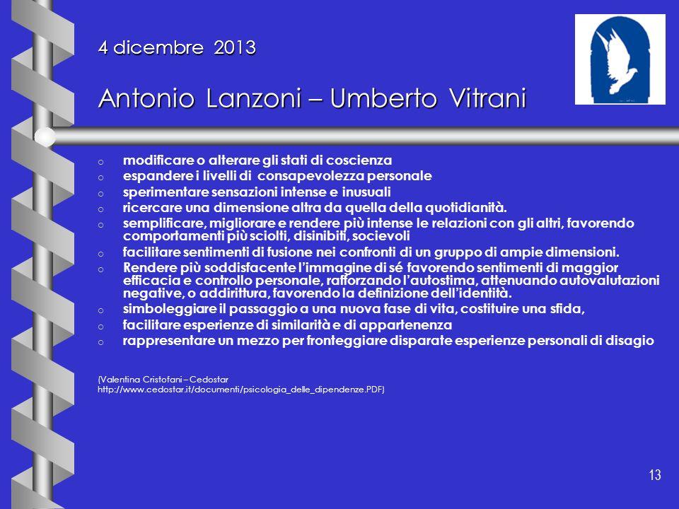 13 4 dicembre 2013 Antonio Lanzoni – Umberto Vitrani o o modificare o alterare gli stati di coscienza o o espandere i livelli di consapevolezza person