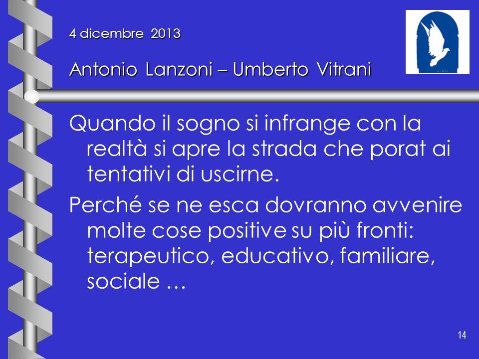 14 4 dicembre 2013 Antonio Lanzoni – Umberto Vitrani Quando il sogno si infrange con la realtà si apre la strada che porat ai tentativi di uscirne. Pe