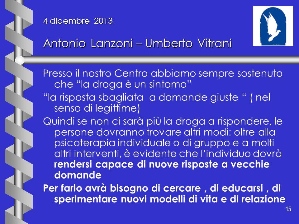 15 4 dicembre 2013 Antonio Lanzoni – Umberto Vitrani Presso il nostro Centro abbiamo sempre sostenuto che la droga è un sintomo la risposta sbagliata
