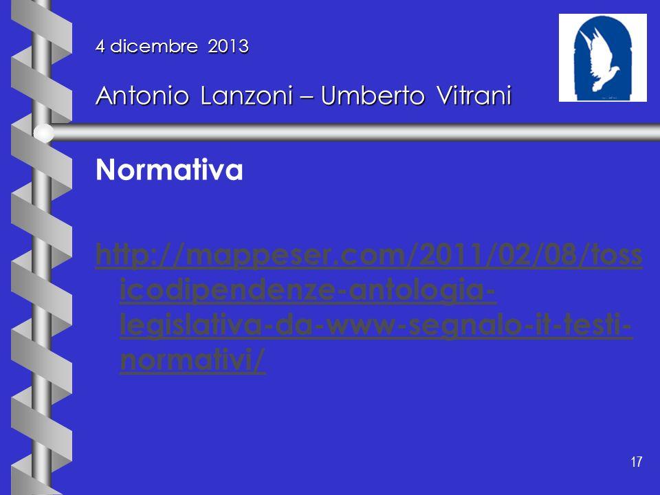 17 4 dicembre 2013 Antonio Lanzoni – Umberto Vitrani Normativa http://mappeser.com/2011/02/08/toss icodipendenze-antologia- legislativa-da-www-segnalo