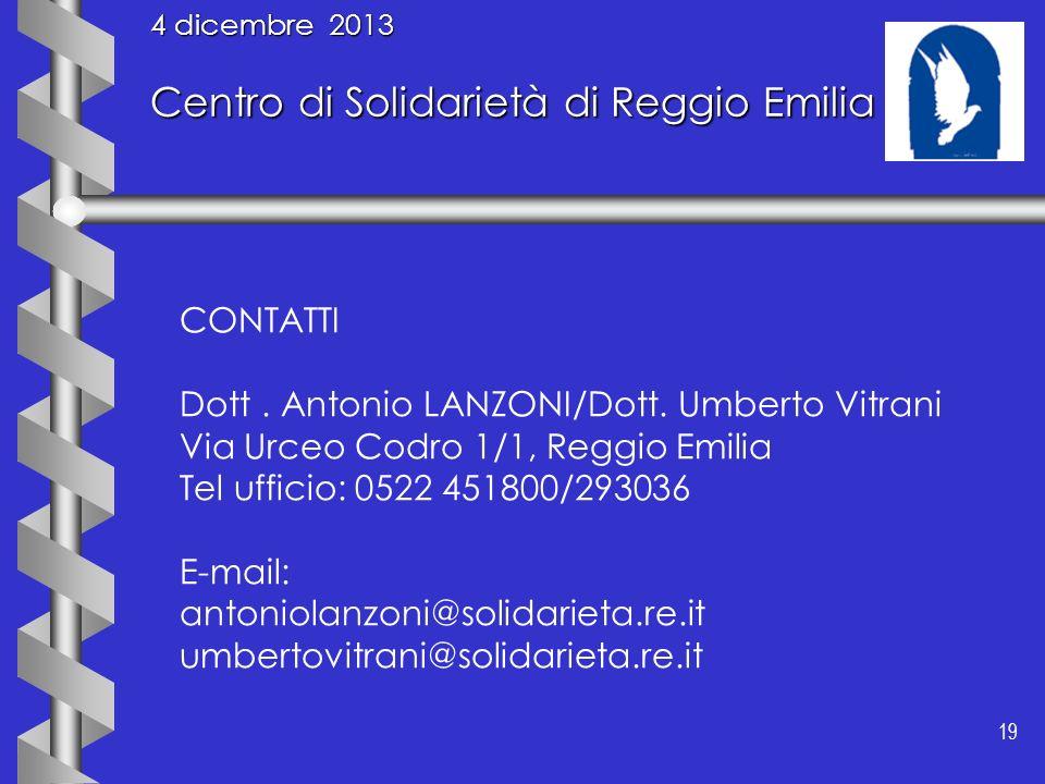 19 4 dicembre 2013 Centro di Solidarietà di Reggio Emilia CONTATTI Dott. Antonio LANZONI/Dott. Umberto Vitrani Via Urceo Codro 1/1, Reggio Emilia Tel