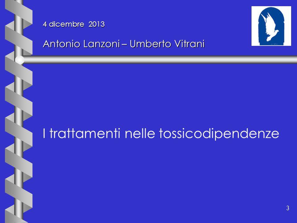 3 3 4 dicembre 2013 Antonio Lanzoni – Umberto Vitrani I trattamenti nelle tossicodipendenze