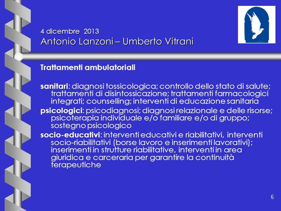 6 6 4 dicembre 2013 Antonio Lanzoni – Umberto Vitrani Trattamenti ambulatoriali sanitari : diagnosi tossicologica; controllo dello stato di salute; tr