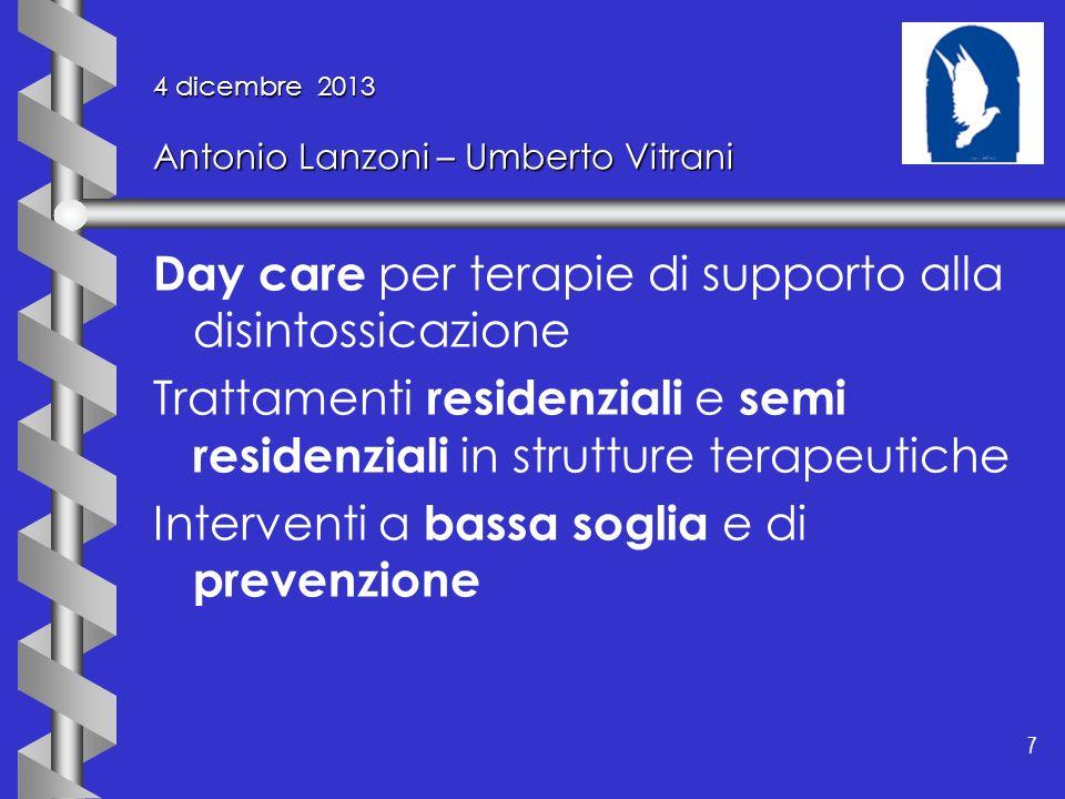 7 7 4 dicembre 2013 Antonio Lanzoni – Umberto Vitrani Day care per terapie di supporto alla disintossicazione Trattamenti residenziali e semi residenz