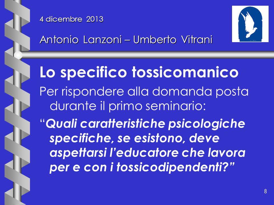 8 8 4 dicembre 2013 Antonio Lanzoni – Umberto Vitrani Lo specifico tossicomanico Per rispondere alla domanda posta durante il primo seminario: Quali c