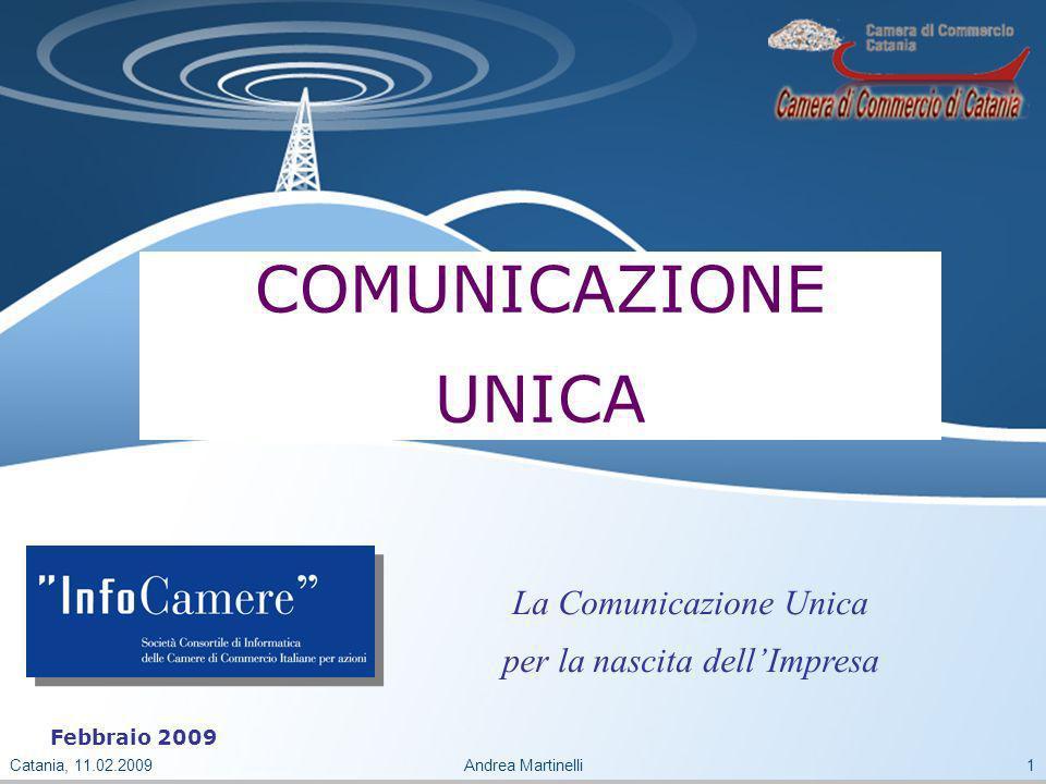 Catania, 11.02.2009Andrea Martinelli1 COMUNICAZIONE UNICA La Comunicazione Unica per la nascita dellImpresa Febbraio 2009