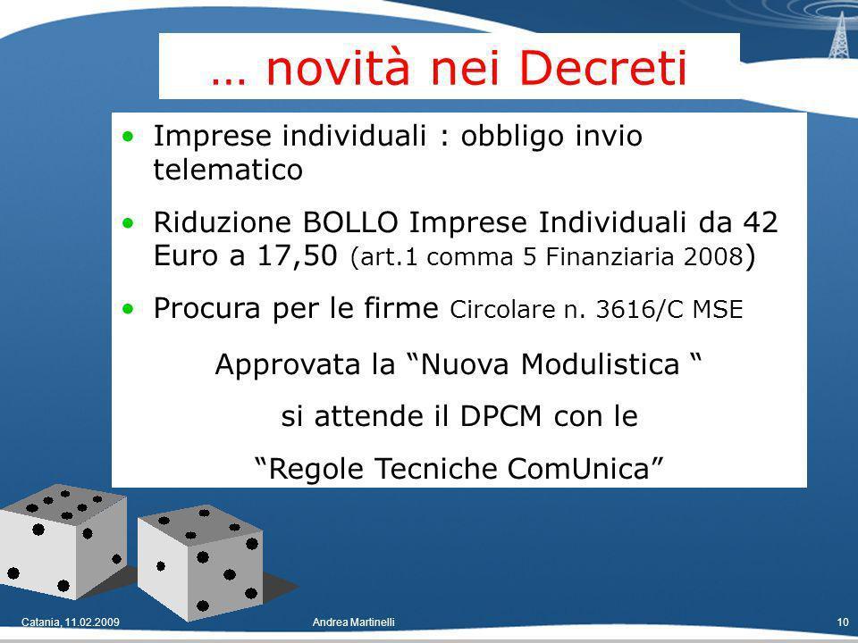 Catania, 11.02.2009Andrea Martinelli10 Imprese individuali : obbligo invio telematico Riduzione BOLLO Imprese Individuali da 42 Euro a 17,50 (art.1 comma 5 Finanziaria 2008 ) Procura per le firme Circolare n.