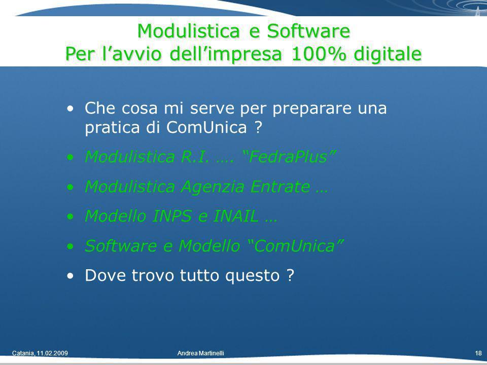 Catania, 11.02.2009Andrea Martinelli18 Che cosa mi serve per preparare una pratica di ComUnica .