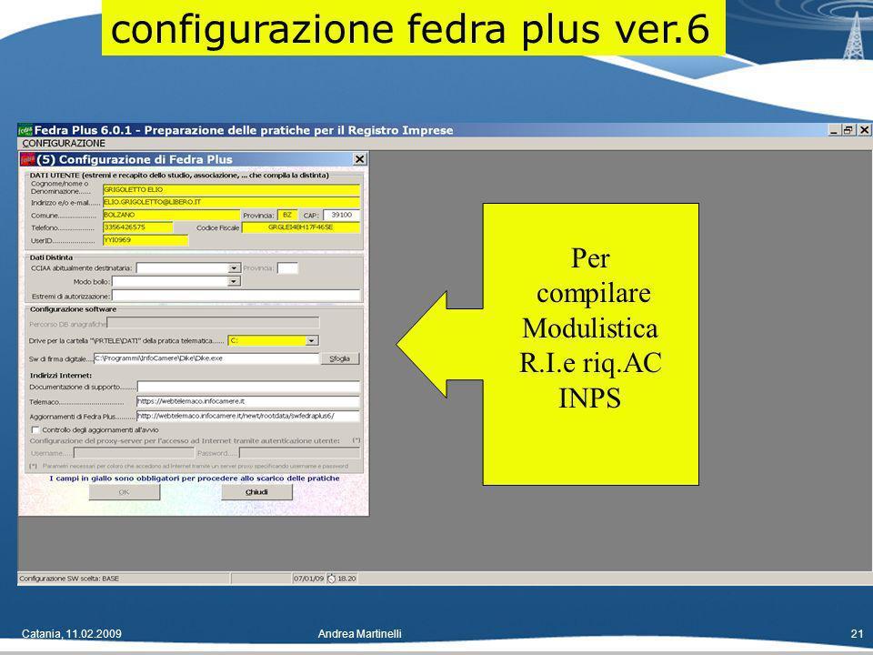 Catania, 11.02.2009Andrea Martinelli21 configurazione fedra plus ver.6 Per compilare Modulistica R.I.e riq.AC INPS