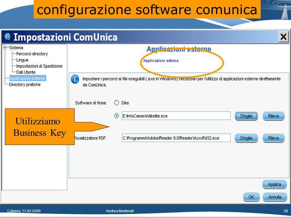 Catania, 11.02.2009Andrea Martinelli28 Utilizziamo Business Key configurazione software comunica