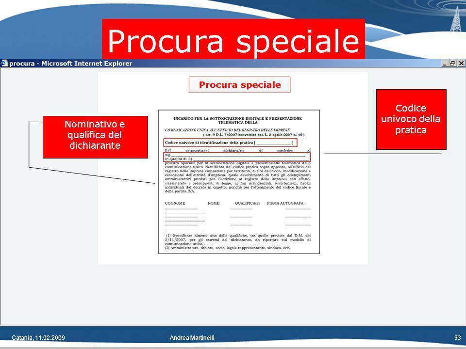 Catania, 11.02.2009Andrea Martinelli33 Procura speciale Codice univoco della pratica Nominativo e qualifica del dichiarante