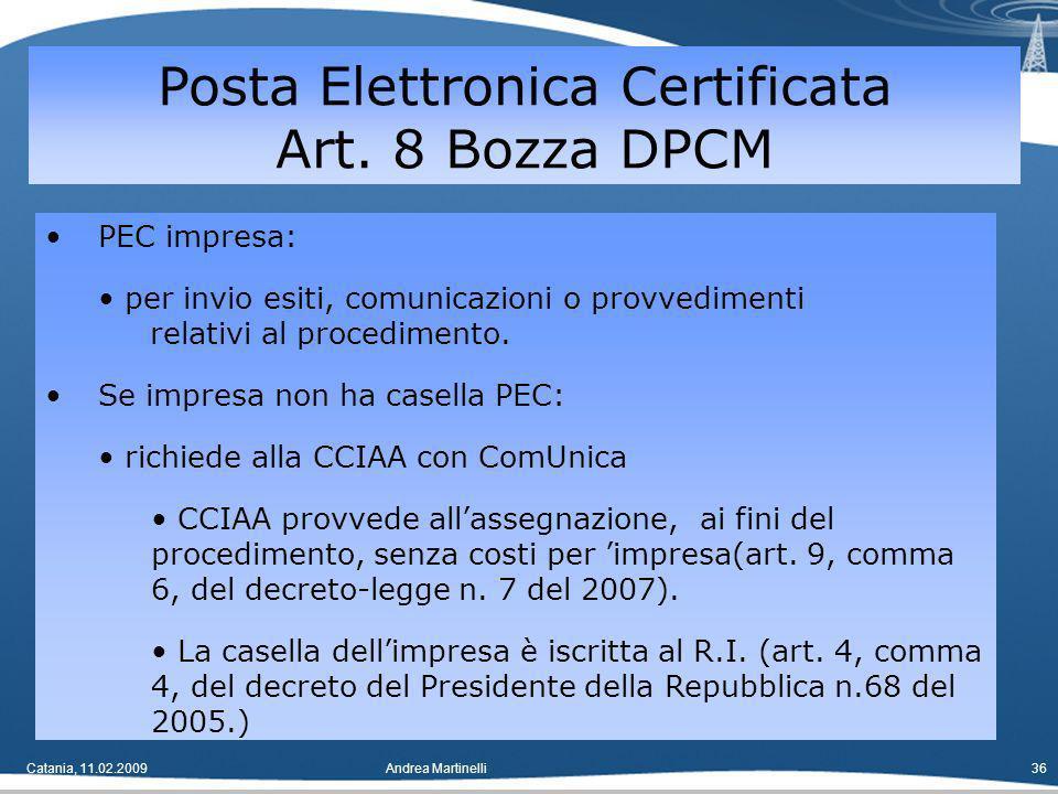 Catania, 11.02.2009Andrea Martinelli36 PEC impresa: per invio esiti, comunicazioni o provvedimenti relativi al procedimento.