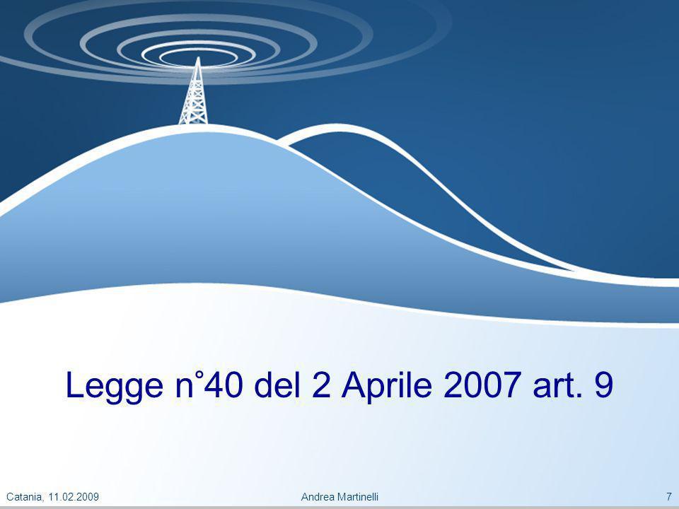Catania, 11.02.2009Andrea Martinelli7 Legge n°40 del 2 Aprile 2007 art. 9