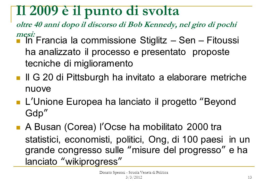 Il 2009 è il punto di svolta oltre 40 anni dopo il discorso di Bob Kennedy, nel giro di pochi mesi: In Francia la commissione Stiglitz – Sen – Fitouss