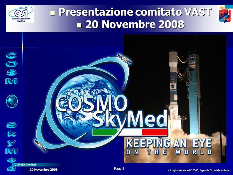 All rights reserved © 2008, Agenzia Spaziale Italiana COSMO-SkyMed Page 1 20 Novembre 2008 Presentazione comitato VAST Presentazione comitato VAST 20 Novembre 2008 20 Novembre 2008