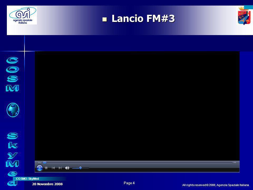 All rights reserved © 2008, Agenzia Spaziale Italiana COSMO-SkyMed Page 4 20 Novembre 2008 Lancio FM#3 Lancio FM#3