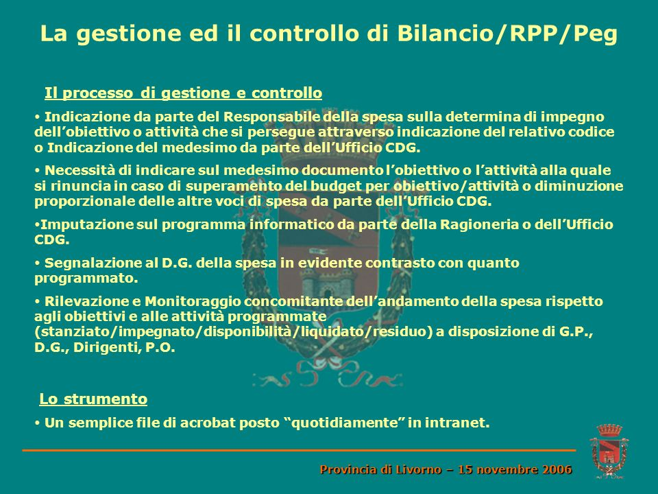 La gestione ed il controllo di Bilancio/RPP/Peg Provincia di Livorno – 15 novembre 2006 Il processo di gestione e controllo Indicazione da parte del R