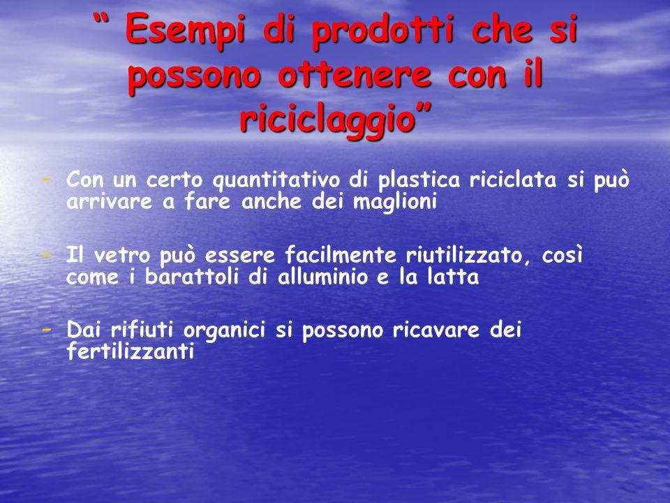 Esempi di prodotti che si possono ottenere con il riciclaggio Esempi di prodotti che si possono ottenere con il riciclaggio - - Con un certo quantitat