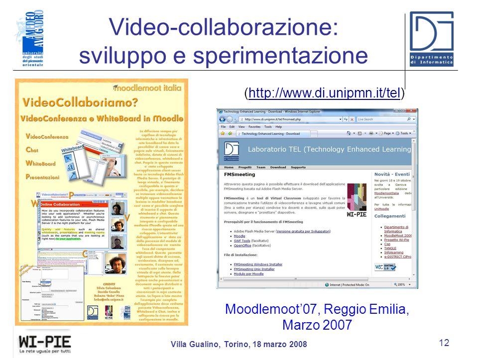Video-collaborazione: sviluppo e sperimentazione Villa Gualino, Torino, 18 marzo 2008 12 Moodlemoot07, Reggio Emilia, Marzo 2007 (http://www.di.unipmn.it/tel)