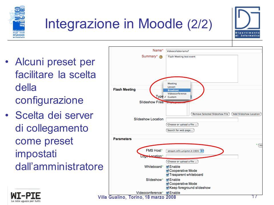 Integrazione in Moodle (2/2) Villa Gualino, Torino, 18 marzo 2008 17 Alcuni preset per facilitare la scelta della configurazione Scelta dei server di collegamento come preset impostati dallamministratore