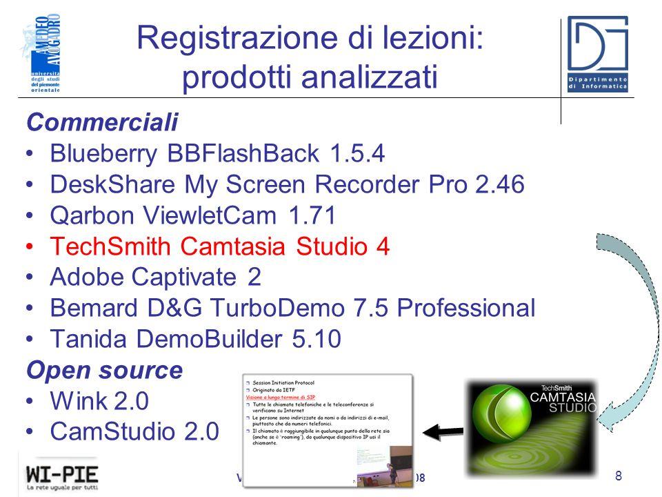 Registrazione di lezioni: prodotti analizzati Commerciali Blueberry BBFlashBack 1.5.4 DeskShare My Screen Recorder Pro 2.46 Qarbon ViewletCam 1.71 TechSmith Camtasia Studio 4 Adobe Captivate 2 Bemard D&G TurboDemo 7.5 Professional Tanida DemoBuilder 5.10 Open source Wink 2.0 CamStudio 2.0 Villa Gualino, Torino, 18 marzo 2008 8