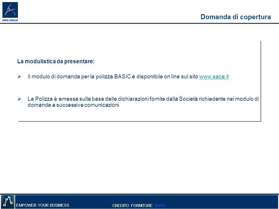 EMPOWER YOUR BUSINESS Domanda di copertura La modulistica da presentare: Il modulo di domanda per la polizza BASIC è disponibile on line sul sito www.