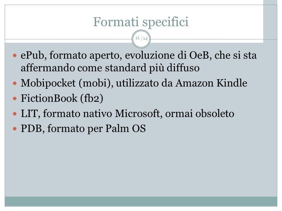/14 Formati specifici ePub, formato aperto, evoluzione di OeB, che si sta affermando come standard più diffuso Mobipocket (mobi), utilizzato da Amazon
