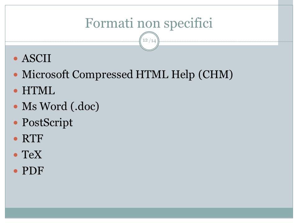 /14 Formati non specifici ASCII Microsoft Compressed HTML Help (CHM) HTML Ms Word (.doc) PostScript RTF TeX PDF 12