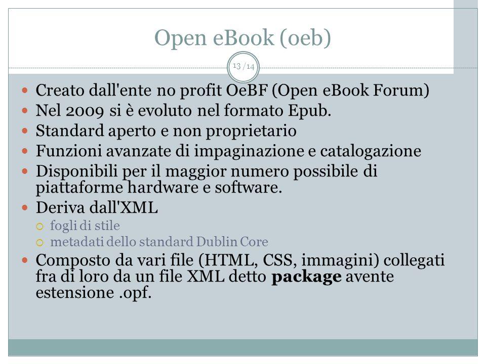 /14 Open eBook (oeb) Creato dall'ente no profit OeBF (Open eBook Forum) Nel 2009 si è evoluto nel formato Epub. Standard aperto e non proprietario Fun