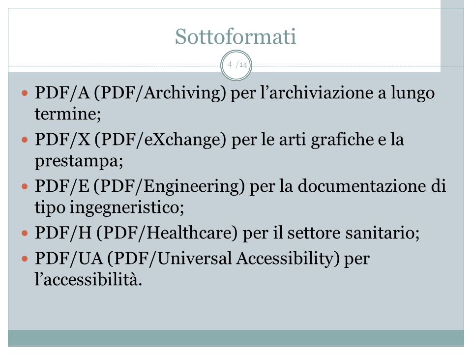 /14 Sottoformati PDF/A (PDF/Archiving) per larchiviazione a lungo termine; PDF/X (PDF/eXchange) per le arti grafiche e la prestampa; PDF/E (PDF/Engine