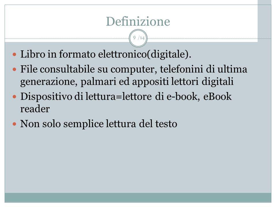 /14 Definizione Libro in formato elettronico(digitale). File consultabile su computer, telefonini di ultima generazione, palmari ed appositi lettori d
