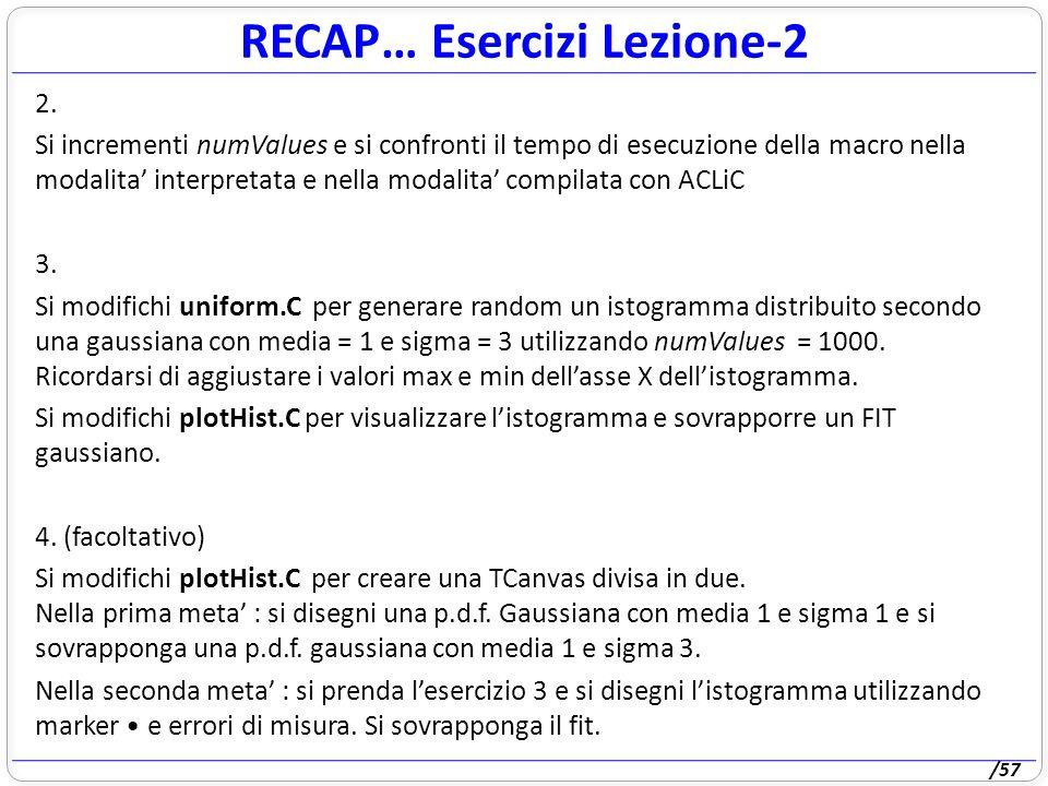 /57 RECAP… Esercizi Lezione-2 2. Si incrementi numValues e si confronti il tempo di esecuzione della macro nella modalita interpretata e nella modalit