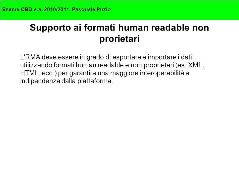Supporto ai formati human readable non prorietari L RMA deve essere in grado di esportare e importare i dati utilizzando formati human readable e non proprietari (es.